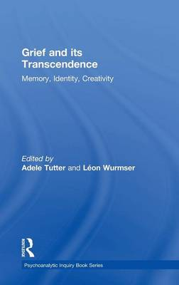 Grief and Its Transcendence: Memory, Identity, Creativity - Psychoanalytic Inquiry Book Series (Hardback)