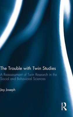 The Trouble with Twin Studies: A Reassessment of Twin Research in the Social and Behavioral Sciences (Hardback)