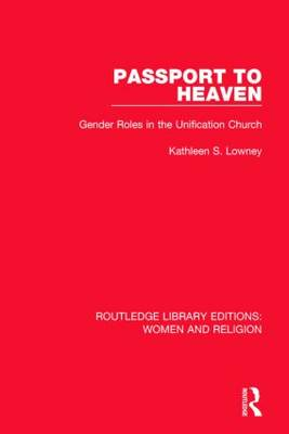 Passport to Heaven: Gender Roles in the Unification Church - Routledge Library Editions: Women and Religion (Hardback)