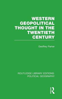 Western Geopolitical Thought in the Twentieth Century - Routledge Library Editions: Political Geography (Hardback)