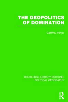 The Geopolitics of Domination - Routledge Library Editions: Political Geography (Hardback)
