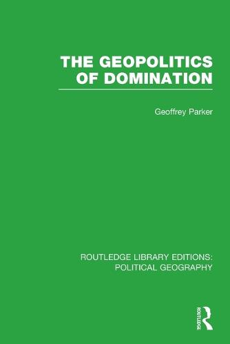 The Geopolitics of Domination (Routledge Library Editions: Political Geography) - Routledge Library Editions: Political Geography (Paperback)