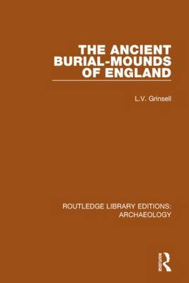 The Ancient Burial-mounds of England - Routledge Library Editions: Archaeology (Hardback)