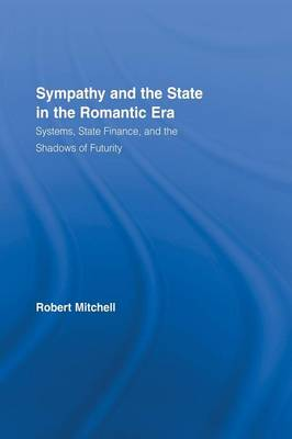 Sympathy and the State in the Romantic Era: Systems, State Finance, and the Shadows of Futurity (Paperback)
