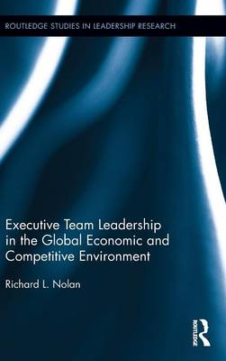 Executive Team Leadership in the Global Economic and Competitive Environment - Routledge Studies in Leadership Research (Hardback)