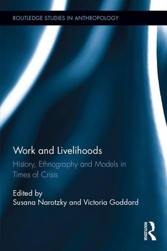 Work and Livelihoods: History, Ethnography and Models in Times of Crisis - Routledge Studies in Anthropology (Hardback)