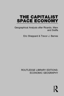 The Capitalist Space Economy: Geographical Analysis after Ricardo, Marx and Sraffa - Routledge Library Editions: Economic Geography (Hardback)