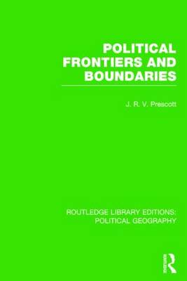Political Frontiers and Boundaries (Routledge Library Editions: Political Geography) - Routledge Library Editions: Political Geography (Paperback)