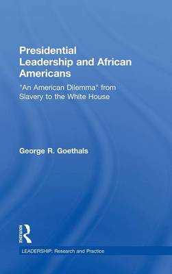 """Presidential Leadership and African Americans: """"An American Dilemma"""" from Slavery to the White House - Leadership: Research and Practice (Hardback)"""