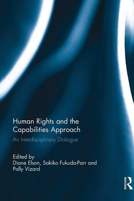Human Rights and the Capabilities Approach: An Interdisciplinary Dialogue (Paperback)