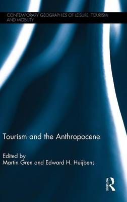 Tourism and the Anthropocene - Contemporary Geographies of Leisure, Tourism and Mobility (Hardback)