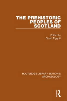 The Prehistoric Peoples of Scotland - Routledge Library Editions: Archaeology (Hardback)