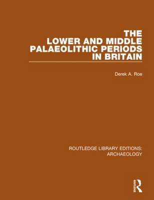 The Lower and Middle Palaeolithic Periods in Britain - Routledge Library Editions: Archaeology (Hardback)