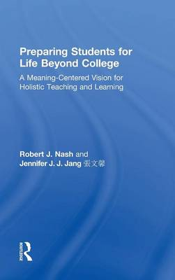 Preparing Students for Life Beyond College: A Meaning-Centered Vision for Holistic Teaching and Learning (Hardback)