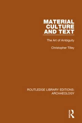Material Culture and Text: The Art of Ambiguity - Routledge Library Editions: Archaeology (Hardback)