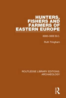 Hunters, Fishers and Farmers of Eastern Europe, 6000-3000 B.C. - Routledge Library Editions: Archaeology (Hardback)