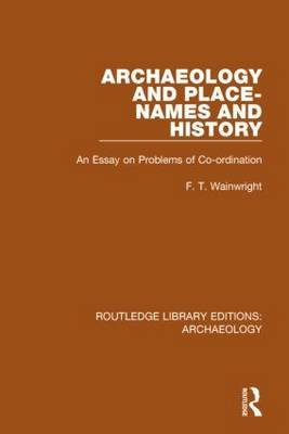 Archaeology and Place-Names and History: An Essay on Problems of Co-ordination - Routledge Library Editions: Archaeology (Hardback)