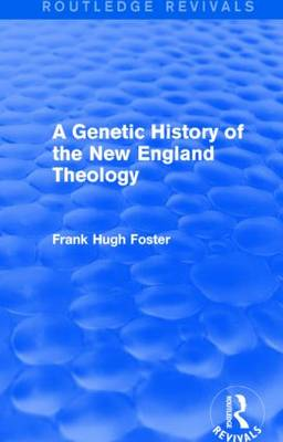 A Genetic History of New England Theology - Routledge Revivals (Hardback)
