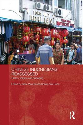 Chinese Indonesians Reassessed: History, Religion and Belonging - Routledge Contemporary Southeast Asia Series (Paperback)
