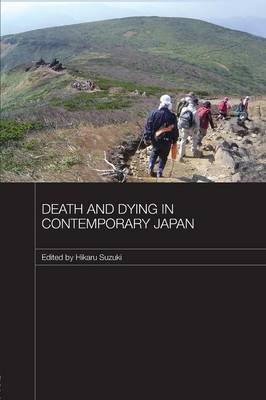 Death and Dying in Contemporary Japan - Japan Anthropology Workshop Series (Paperback)