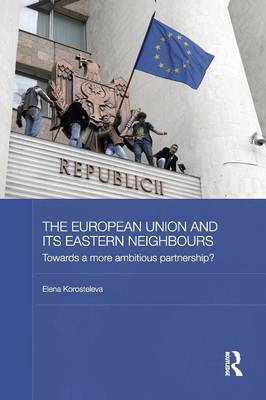 The European Union and its Eastern Neighbours: Towards a More Ambitious Partnership? - BASEES/Routledge Series on Russian and East European Studies (Paperback)