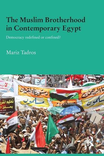 The Muslim Brotherhood in Contemporary Egypt: Democracy Redefined or Confined? - Durham Modern Middle East and Islamic World Series (Paperback)