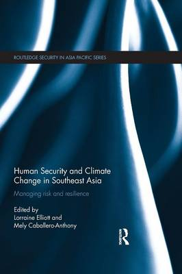 Human Security and Climate Change in Southeast Asia: Managing Risk and Resilience - Routledge Security in Asia Pacific Series (Paperback)