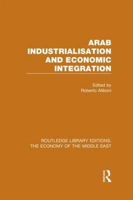 Arab Industrialisation and Economic Integration (Paperback)