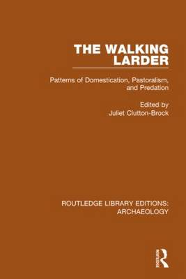 The Walking Larder: Patterns of Domestication, Pastoralism, and Predation - Routledge Library Editions: Archaeology (Hardback)