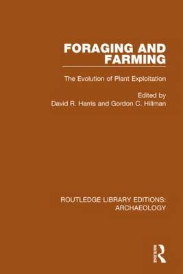 Foraging and Farming: The Evolution of Plant Exploitation - Routledge Library Editions: Archaeology (Hardback)