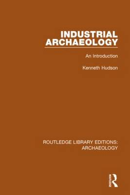 Industrial Archaeology: An Introduction - Routledge Library Editions: Archaeology (Hardback)