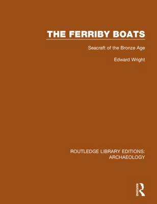 The Ferriby Boats: Seacraft of the Bronze Age - Routledge Library Editions: Archaeology (Hardback)