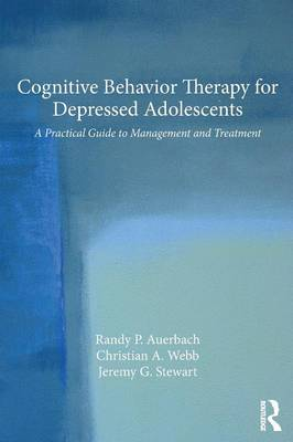 Cognitive Behavior Therapy for Depressed Adolescents: A Practical Guide to Management and Treatment (Paperback)