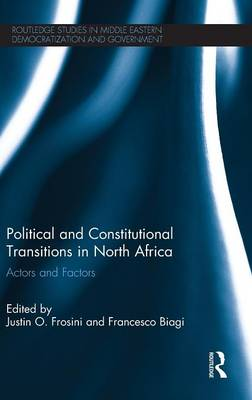 Political and Constitutional Transitions in North Africa: Actors and Factors - Routledge Studies in Middle Eastern Democratization and Government (Hardback)