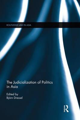 The Judicialization of Politics in Asia - Routledge Law in Asia (Paperback)