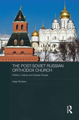 The Post-Soviet Russian Orthodox Church: Politics, Culture and Greater Russia - Routledge Contemporary Russia and Eastern Europe Series (Paperback)
