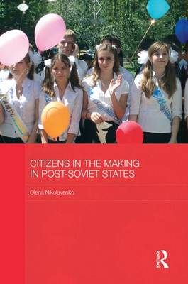 Citizens in the Making in Post-Soviet States - BASEES/Routledge Series on Russian and East European Studies (Paperback)