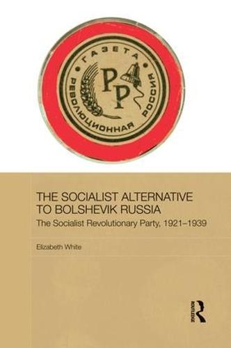 The Socialist Alternative to Bolshevik Russia: The Socialist Revolutionary Party, 1921-39 (Paperback)