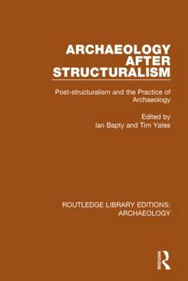 Archaeology After Structuralism: Post-structuralism and the Practice of Archaeology (Paperback)