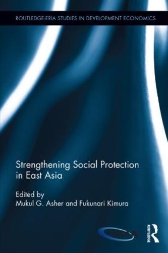 Strengthening Social Protection in East Asia - Routledge-ERIA Studies in Development Economics (Hardback)
