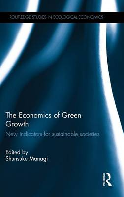 The Economics of Green Growth: New indicators for sustainable societies - Routledge Studies in Ecological Economics (Hardback)