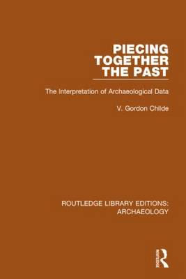 Piecing Together the Past: The Interpretation of Archaeological Data (Paperback)