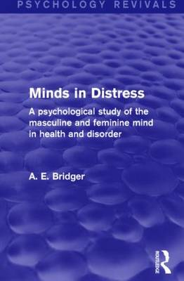 Minds in Distress (Psychology Revivals): A Psychological Study of the Masculine and Feminine Mind in Health and in Disorder - Psychology Revivals (Hardback)
