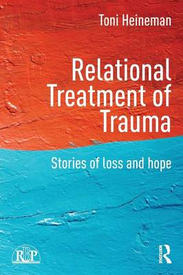 Relational Treatment of Trauma: Stories of loss and hope - Relational Perspectives Book Series (Paperback)
