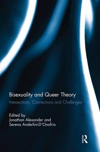 Bisexuality and Queer Theory: Intersections, Connections and Challenges (Paperback)
