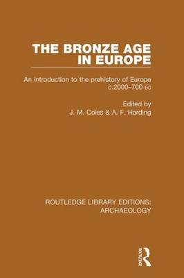 The Bronze Age in Europe: An Introduction to the Prehistory of Europe c.2000-700 B.C. (Paperback)