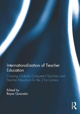 Internationalization of Teacher Education: Creating Globally Competent Teachers and Teacher Educators for the 21st Century (Paperback)