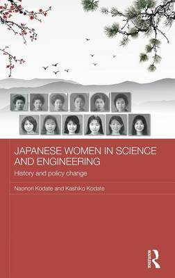 Japanese Women in Science and Engineering: History and Policy Change - Routledge Contemporary Japan Series (Hardback)