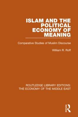 Islam and the Political Economy of Meaning: Comparative Studies of Muslim Discourse - Routledge Library Editions: The Economy of the Middle East (Hardback)