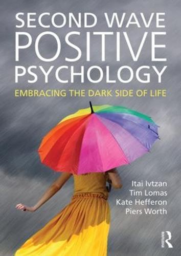 Second Wave Positive Psychology: Embracing the Dark Side of Life (Paperback)